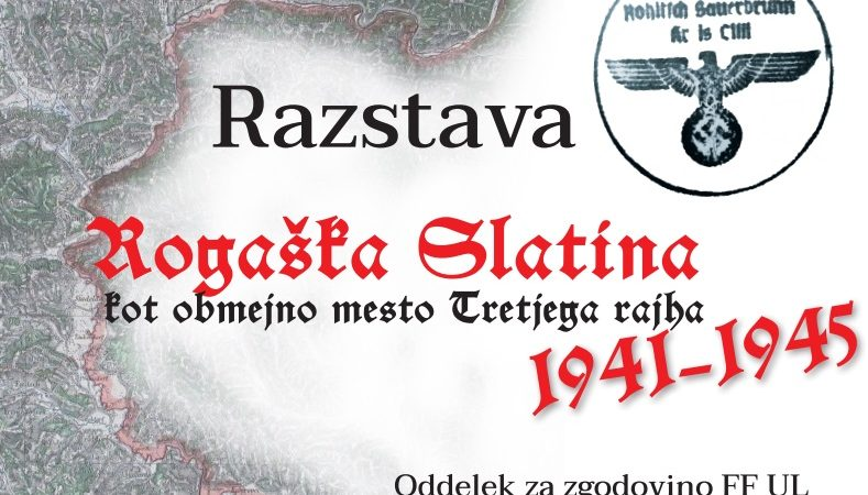 Razstava Rogaška Slatina kot obmejno mesto Tretjega rajha, 1941–1945 na Filozofski fakulteti (UL)